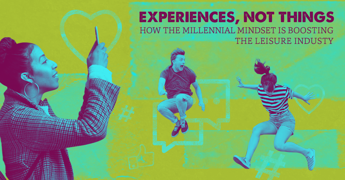HOW THE MILLENNIAL MINDSET IS BOOSTING THE LEISURE INDUSTRY