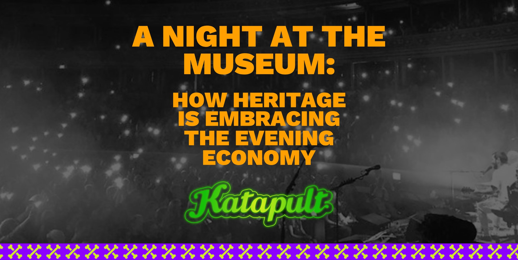 A night at the museum: how heritage is embracing the evening economy