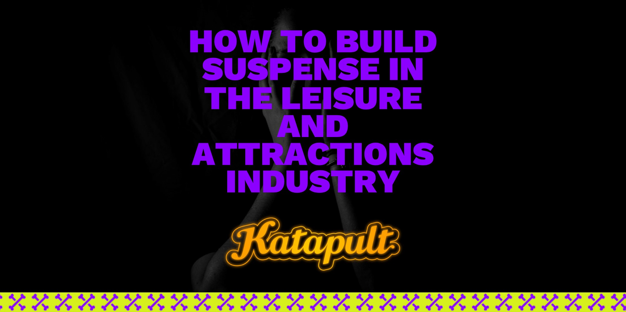 How to build suspense in the leisure and attractions industry